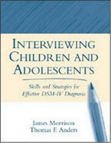 Interviewing Children and Adolescents: Skills and Strategies for Effective Dsm-IV Diagnosis 9781572305014