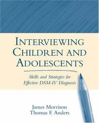 Interviewing Children and Adolescents: Skills and Strategies for Effective Dsm-IV Diagnosis 9781572307179