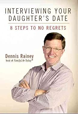 Interviewing Your Daughter's Date: 8 Steps to No Regrets 9781572299764
