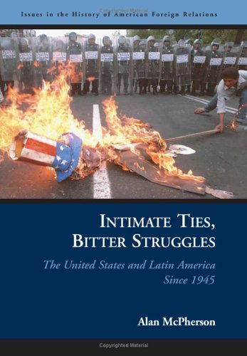 Intimate Ties, Bitter Struggles: The United States and Latin America Since 1945 9781574888751