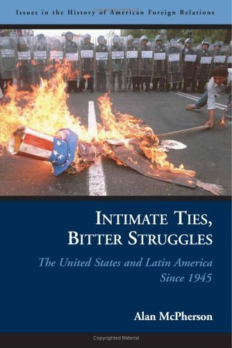 Intimate Ties, Bitter Struggles: The United States and Latin America Since 1945 9781574888768