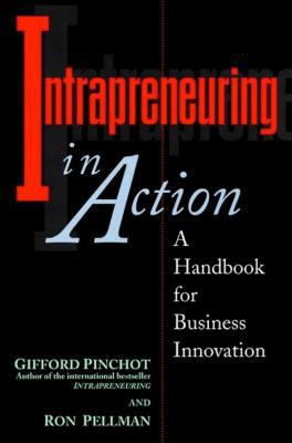 Intrapreneuring in Action: A Handbook for Business Innovation 9781576750612