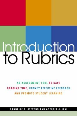 Introduction to Rubrics: An Assessment Tool to Save Grading Time, Convey Effective Feedback, and Promote Student Learning 9781579221157