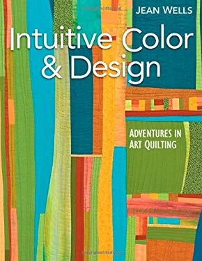 Intuitive Color & Design: Adventures in Art Quilting 9781571207852