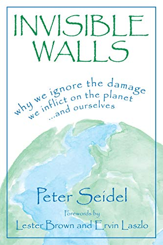 Invisible Walls: Why We Ignore the Damage We Inflict on the Planet...and Ourselves 9781573928991