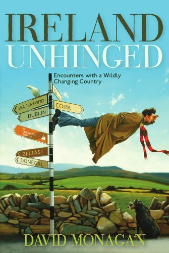 Ireland Unhinged: Encounters with a Wildly Changing Country 9781571782526