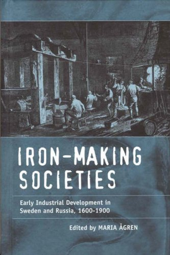 Iron-Making Societies: Early Industrial Development in Sweden and Russia, 1600-1900 9781571819550