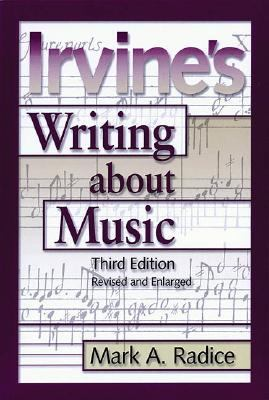 Irvine's Writing about Music: Third Edition 9781574670493