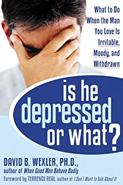 Is He Depressed or What?: What to Do When the Man You Love Is Irritable, Moody, and Withdrawn 9781572244245