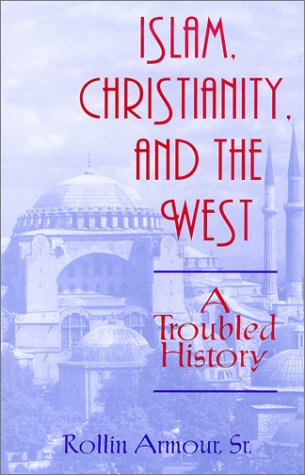 Islam, Christianity, and the West: A Troubled History 9781570754074
