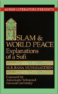 Islam & World Peace: Explanations of a Sufi 9781574535211