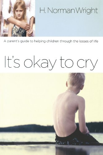 It's Okay to Cry: A Parent's Guide to Helping Children Through the Losses of Life 9781578567591
