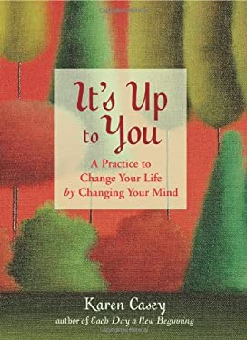 It's Up to You: A Practice to Change Your Life by Changing Your Mind 9781573243148