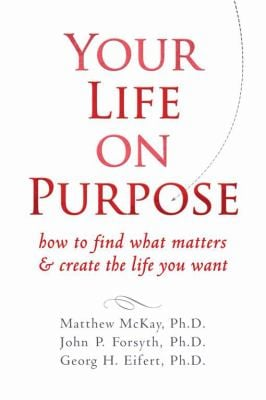 Your Life on Purpose: How to Find What Matters & Create the Life You Want 9781572249059