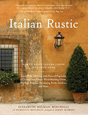 Italian Rustic: How to Bring Tuscan Charm Into Your Home 9781579653644
