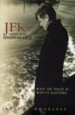 JFK and the Unspeakable: Why He Died and Why It Matters 9781570757556