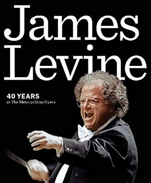 James Levine: 40 Years at the Metropolitan Opera 9781574671964