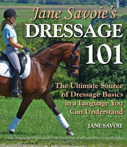 Jane Savoie's Dressage 101: The Ultimate Source of Dressage Basics in a Language You Can Understand 9781570764806