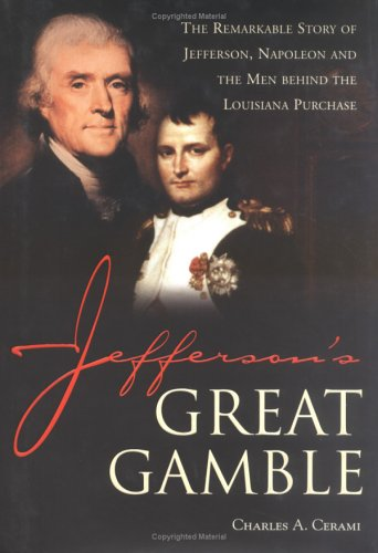 Jefferson's Great Gamble: The Remarkable Story of Jefferson, Napoleon and the Men Behind the Louisiana Purchase 9781570719455