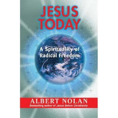 Jesus Today: A Spirituality of Radical Freedom 9781570756726