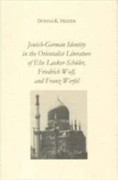 Jewish-German Identity in the Orientalist Literature of Else Lasker-Schuler, Friedrich Wolf, and Franz Werfel