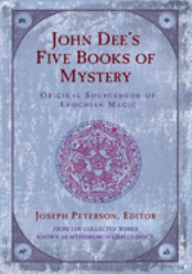 John Dee's Five Book of Mystery: Original Sourcebook of Enochian Magic 9781578631780