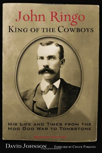 John Ringo, King of the Cowboys: His Life and Times from the Hoo Doo War to Tombstone 9781574412437