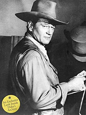 John Wayne: The Legend and the Man: An Exclusive Look Inside the Duke's Archives 9781576875902