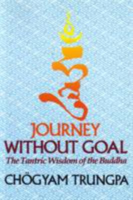 Journey Without Goal: The Tantric Wisdom of the Buddha 9781570627576