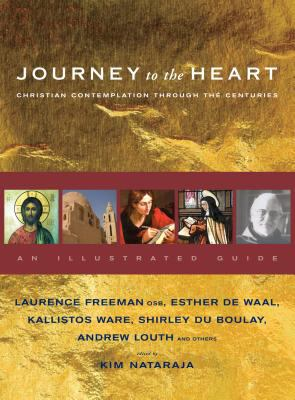 Journey to the Heart: Christian Contemplation Through the Centuries: An Illustrated Guide 9781570759383