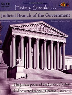 Judicial Branch of the Government: History Speaks . . . 9781573102445