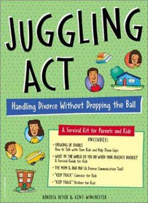 Juggling Act: Handling Divorce Without Dropping the Ball; A Survival Kit for Parents and Kids 9781575420974