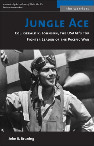 Jungle Ace: Col. Gerald R. Johnson, the USAAF's Top Fighter Leader of the Pacific War 9781574886948