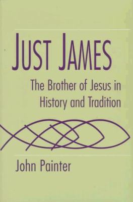 Just James: The Brother of Jesus in History and Tradition 9781570031748