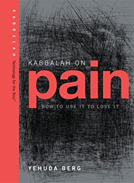 Kabbalah on Pain: How to Use It to Lose It 9781571895714