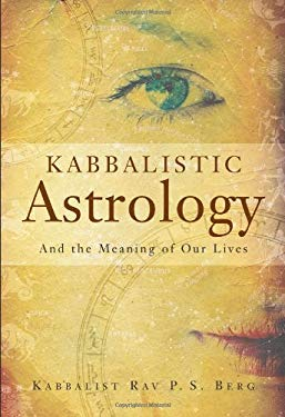 Kabbalistic Astrology: And the Meaning of Our Lives 9781571895561