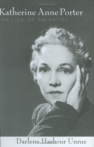 Katherine Anne Porter: The Life of an Artist - Unrue, Darlene Harbour