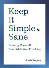 Keep It Simple & Sane: Freeing Yourself from Addictive Thinking 7080028