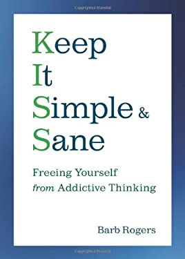 Keep It Simple & Sane: Freeing Yourself from Addictive Thinking 9781573243575