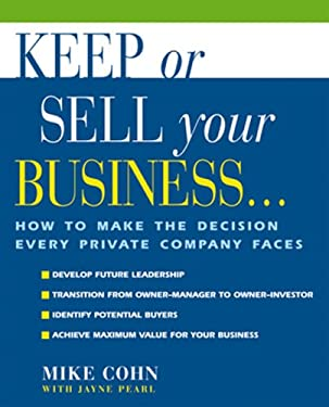 Keep or Sell Your Business: How to Make the Decision Every Private Company Faces 9781574101393