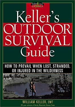 Keller's Outdoor Survival Guide: How to Prevail When Lost, Stranded, or Injured in the Wilderness 9781572232662
