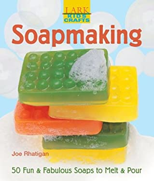 Kids' Crafts: Soapmaking: 50 Fun & Fabulous Soaps to Melt & Pour 9781579904166