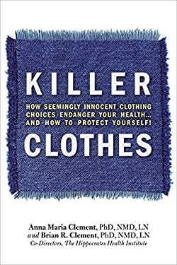 Killer Clothes: How Seemingly Innocent Clothing Choices Endanger Your Health... and How to Protect Yourself! 9781570672637