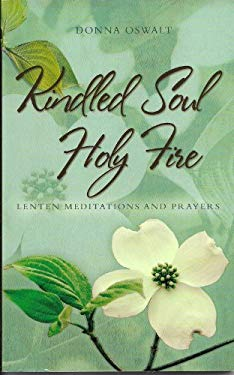 Kindled Soul Holy Fire: Lenten Meditations and Prayers 9781577364191