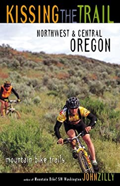 Kissing the Trail: Northwest & Central Oregon: 75 Mountain Bike Trails 9781570612114