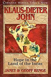 Klaus-Dieter John: Hope in the Land of the Incas (Christian Heroes: Then & Now) (Christian Heroes Then and Now) 22271091