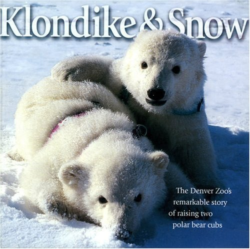 Klondike & Snow: The Denver Zoo's Remarkable Story of Raising Two Polar Bear Cubs 9781570980596