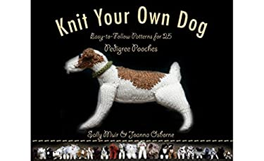 Knit Your Own Dog: Easy-To-Follow Patterns for 25 Pedigree Pooches 9781579128746