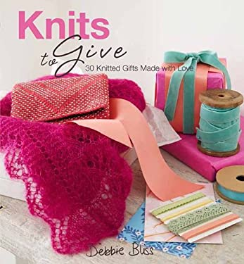 Knits to Give: 30 Knitted Gifts Made with Love 9781570764912