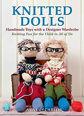 Knitted Dolls: Handmade Toys with a Designer Wardrobe, Knitting Fun for the Child in All of Us 9781570765391